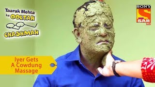Your Favorite Character | Iyer Gets A Cowdung Massage | Taarak Mehta Ka Ooltah Chashmah