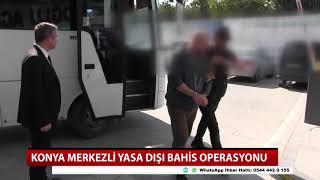 Konya merkezli yasa dışı bahis operasyonu