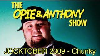 Opie & Anthony: JOCKTOBER 2009 - Chunky (10/27/09)