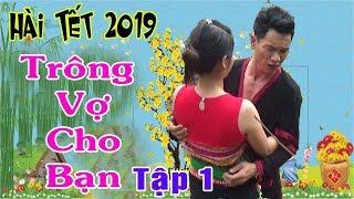 Nhờ Bạn Thân Trông Vợ Và Cái Kết Cười Đau Ruột Thừa - A HY TV - Hài Tết 2019 Tập 1