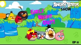 Angry Birds Show Ep18: Girl's Night Out!