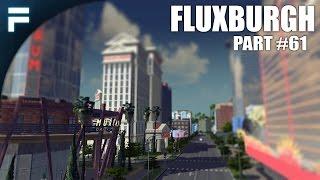 "Cities Skylines - Fluxburgh [PART 61] ""Casinos, Downtown, And Beaches!"""
