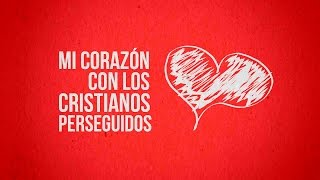 Mi corazón con los cristianos perseguidos