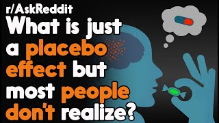 What is just a placebo effect but most people don't realize? r/AskReddit Reddit Stories    Top Posts