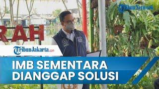 Akui Baru Pertama Kali di Indonesia, Anies: IMB Sementara Jadi Solusi Penataan Kampung Grey Area