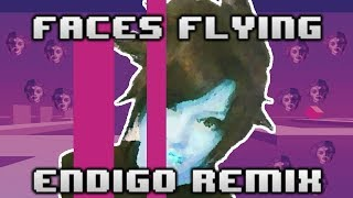 """FACES FLYING!"" (Endigo Remix) 