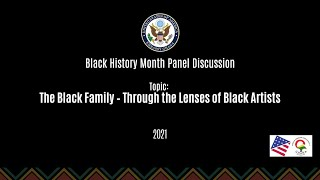 Black History Month Panel Discussion: The Black Family – Through the Lenses of Black Artists