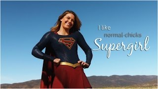 "I like ""normal chicks"", I mean... Supergirl"