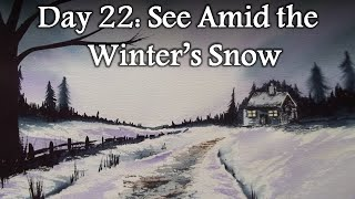 Day 22: See Amid The Winter's Snow