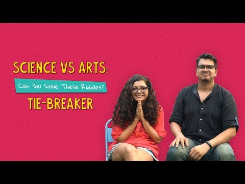 Science vs Arts: Can You Solve These Riddles?   Tie-Breaker