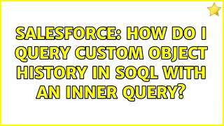 Salesforce: How do I query custom object history in SOQL with an inner query?