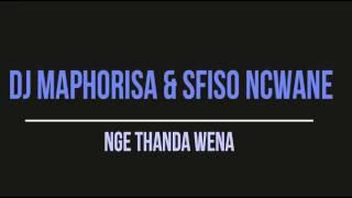 DJ Maphorisa & Sfiso Ncwane   Nge Thanda Wena  2o16