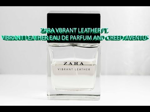 Zara Vibrant Leather Ft Creed Aventus Review Videos Mp3