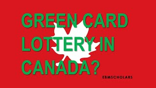 Green Card Lottery in Canada?