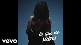 Danna Paola - Lo Que No Sabes (Audio)