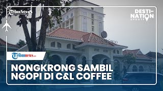 DESTINATION UPDATE: Nongkrong Sambil Ngopi di C&L Coffee Solo