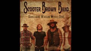 Scooter Brown Band Something Waylon Would Sing
