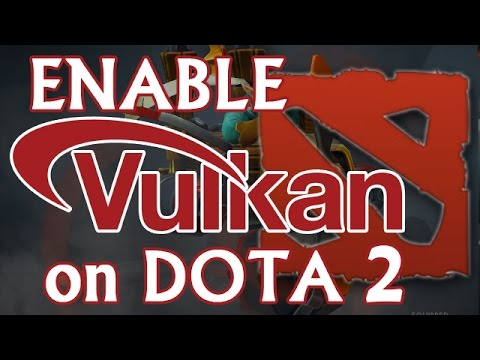 Enable Vulkan on DOTA 2 with Quick Test :: Dota 2 General Discussions
