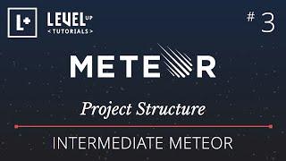 Intermediate Meteor Tutorial #3 - Project Structure