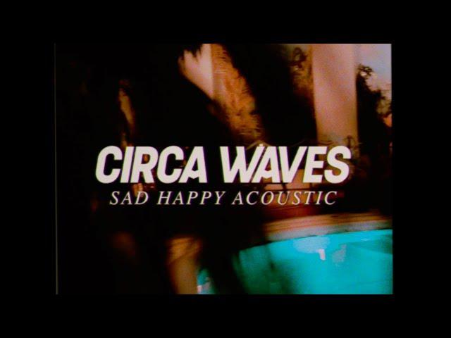Sad Happy (Acoustic)  - Circa Waves