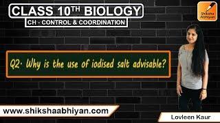 Q2 Why is the use of iodised salt advisable?