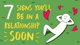 7 Signs You Will Be In A Relationship Soon