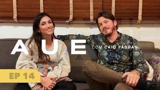 A U E Com Caio Paduan - EP. 14