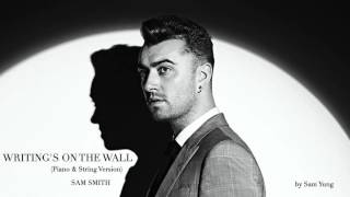 Writing's On The Wall (PIANO & STRING VERSION) - Sam Smith - '007 Spectre' - by Sam Yung