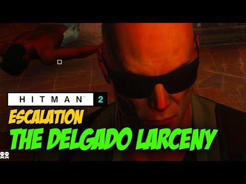THE DELGADO LARCENY - Hitman 2 Escalation