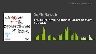 EP#7 - You Must Have Failure in Order to Have Success