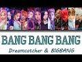 BIGBANG and Dreamcatcher 'BANG BANG BANG' Mashup Lyrics