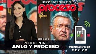 PLEITO ENTRE AMLO Y PROCESO | Mientras Tanto en México