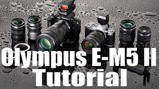 E-M5 II Overview Training Tutorial (Olympus O-MD)