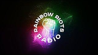 Rainbow Riots Radio - Out May 30th!