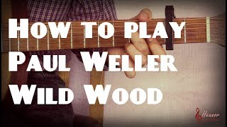 How to play Wild Wood by Paul Weller - Guitar Lesson Tutorial with Tabs