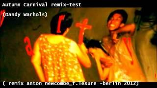 Autumn Carnival remix-test - Dandy Warhols ( remix anton newcombe_f.lesure -berlin 2012)