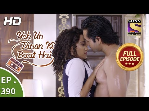 Yeh Un Dinon Ki Baat Hai - Ep 390 - Full Episode - 20th March, 2019