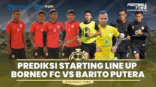 FOOTBALL TIME: Prediksi Starting Line Up: Borneo FC vs Barito Putera
