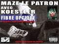 MAZE LE PATRON & KOESTLER FIBRE OPTIQUE VIDEO OFFICIEL 2014