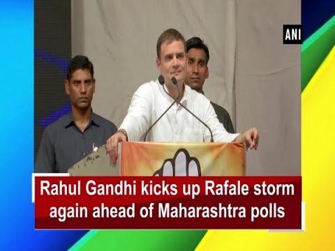 Rahul Gandhi kicks up Rafale storm again ahead of Maharashtra polls