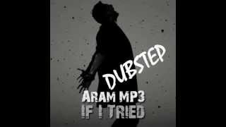 Aram mp3 - If i tried ( Dubstep cover ) by Alex
