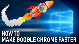 Make Google Chrome 10 Times Faster and Smoother Guide for Windows 10 2019