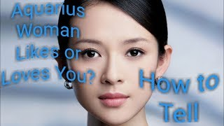 Aquarius Woman Likes or Loves You?  Tips on How to Tell