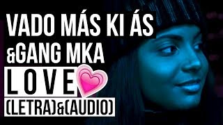 Vado Más Ki Ás Ft Gang Mka   Love (LETRA & AUDIO)