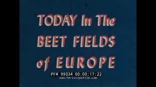 """"""" TODAY IN THE BEET FIELDS OF EUROPE """"  1950s BEET SUGAR PROMO FILM   AGRICULTURAL RESEARCH  99334"""