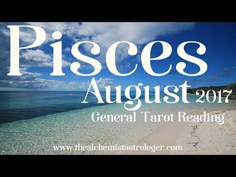 Pisces August 2017 General Tarot Reading