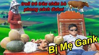 Troll Trẻ Trâu Chăn Bò Phong Cách Đubai Bị Mẹ Gank Cực Hài | TQ97