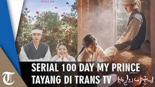 Episode Perdana 100 Days My Prince akan Tayang di Trans TV Mulai 25 Maret 2019, Pukul 18.00 WIB