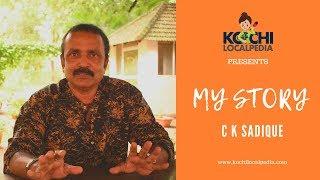 C K Sadique | My Story | Kochi Localpedia