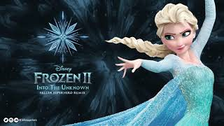 Frozen 2 - Into The Unknown (Fallen Superhero Remix)